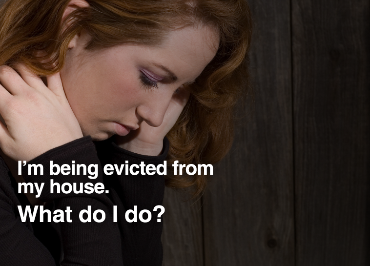 Image of woman with text: I'm being evicted from my house. What do I do?
